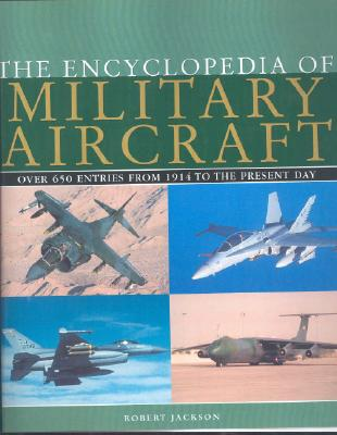 The Encyclopedia of Military Aircraft - Jackson, Robert
