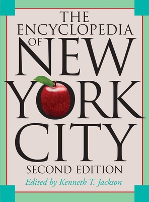 The Encyclopedia of New York City - Jackson, Kenneth T (Editor)