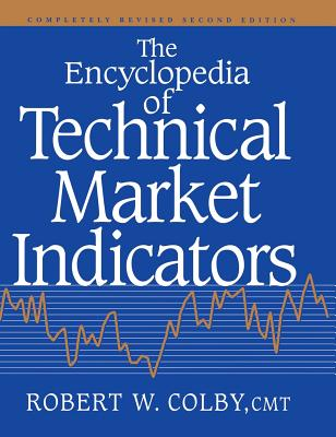 The Encyclopedia Of Technical Market Indicators - Colby, Robert W.