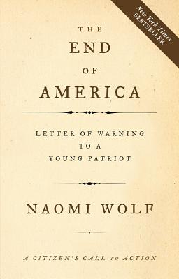 The End of America: A Letter of Warning to a Young Patriot - Wolf, Naomi, Dr.