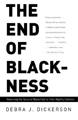 The End of Blackness: Returning the Souls of Black Folk to Their Rightful Owners - Dickerson, Debra J, J.D.
