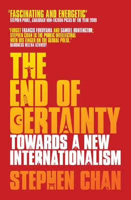 The End of Certainty: Towards a New Internationalism - Chan, Stephen