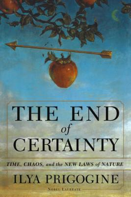 The End of Certainty - Prigogine, Ilya, Ph.D.
