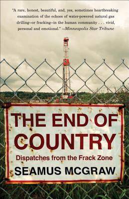 The End of Country: Dispatches from the Frack Zone - McGraw, Seamus