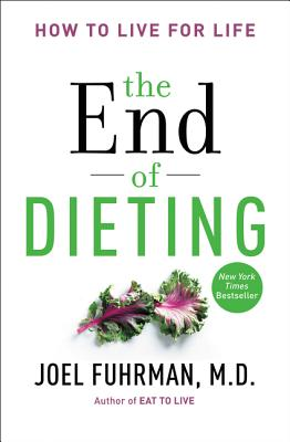 The End of Dieting: How to Live for Life - Fuhrman, Joel, Dr., MD