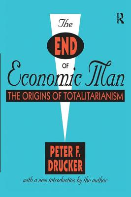 The End of Economic Man: The Origins of Totalitarianism - Drucker, Peter