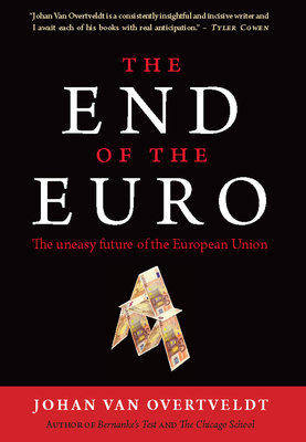 The End of the Euro: The Uneasy Future of the European Union - Van Overtveldt, Johan, and Overtveldt, Johan Van