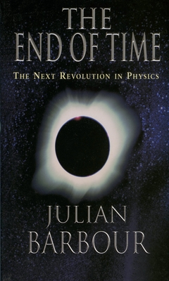 The End of Time: The Next Revolution in Physics - Barbour, Julian B