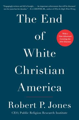 The End of White Christian America - Jones, Robert P