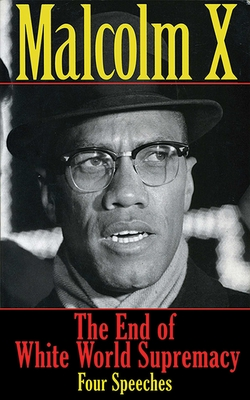 The End of White World Supremacy: Four Speeches - Malcolm X