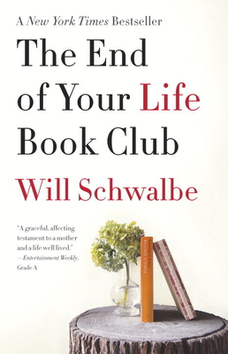 The End of Your Life Book Club - Schwalbe, Will