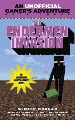 The Endermen Invasion: An Unofficial Gamer's Adventure, Book Three - Morgan, Winter