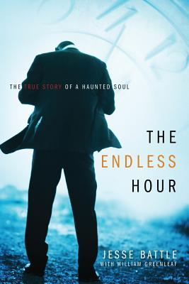 The Endless Hour: The True Story of a Haunted Soul - Battle, Jesse