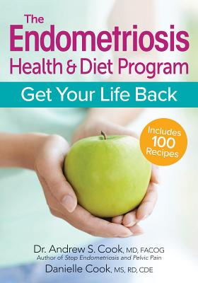 The Endometriosis Health & Diet Program: Get Your Life Back - Cook, Andrew S., and Cook, Danielle