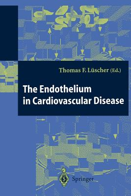 The Endothelium in Cardiovascular Disease: Pathophysiology, Clinical Presentation and Pharmacotherapy - Luscher, Thomas (Editor)