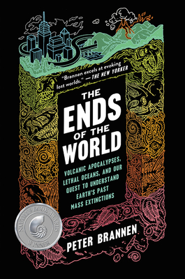 The Ends of the World: Volcanic Apocalypses, Lethal Oceans, and Our Quest to Understand Earth's Past Mass Extinctions - Brannen, Peter