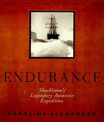 The Endurance: Shackleton's Legendary Antarctic Expedition - Alexander, Caroline, and Hurley, Frank (Photographer)