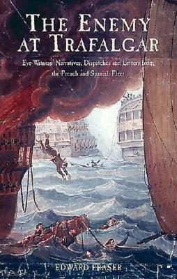 The Enemy at Trafalgar: Eye-Witness' Narratives, Dispatches and Letters from the French and Spanish Fleets - Fraser, Edward, and Czisnik, Marianne (Introduction by), and Nash, Michael (Introduction by)