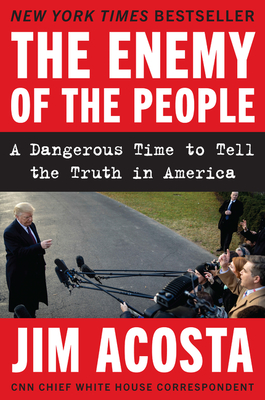 The Enemy of the People: A Dangerous Time to Tell the Truth in America - Acosta, Jim