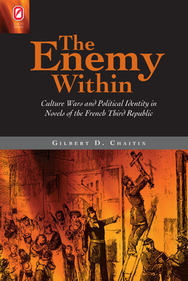 The Enemy Within: Culture Wars and Political Identity in Novels of the French Third Republic - Chaitin, Gilbert D