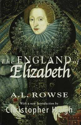 The England of Elizabeth: The Structure of Society - Rowe, Alfred Lestie, Dr., and Haigh, Christopher (Introduction by)