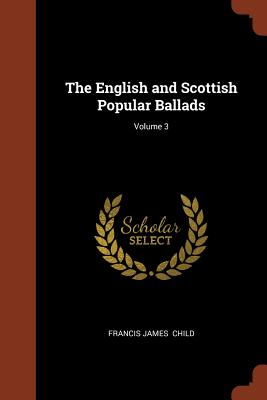 The English and Scottish Popular Ballads; Volume 3 - Child, Francis James