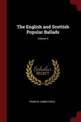 The English and Scottish Popular Ballads; Volume 3 - Child, Francis James