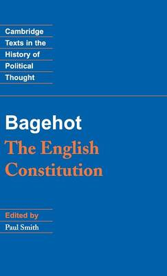 The English Constitution - Bagehot, Walter, and Smith, Paul (Editor)