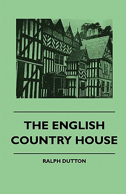 The English Country House - Dutton, Ralph
