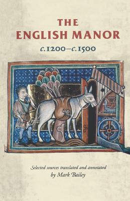 The English Manor C.1200 to C.1500 - Bailey, Mark (Translated by)