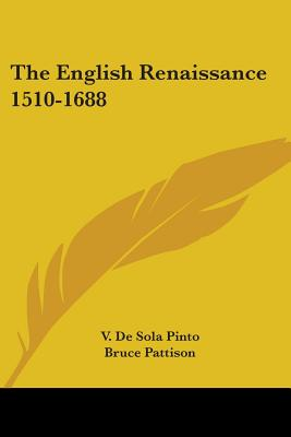 The English Renaissance, 1510-1688 - Pinto, Vivian De Sola
