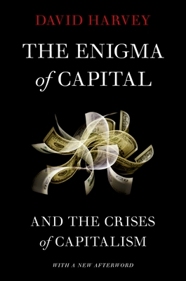 The Enigma of Capital: And the Crises of Capitalism - Harvey, David