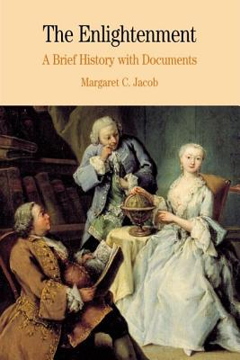 The Enlightenment: A Brief History with Documents - Jacob, Margaret C