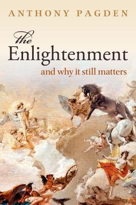 The Enlightenment: And Why it Still Matters - Pagden, Anthony, Mr.