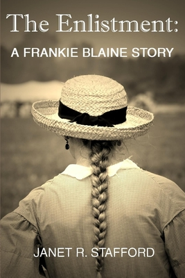The Enlistment: A Frankie Blaine Story - Stafford, Janet R