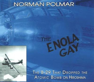 The Enola Gay: The B-29 That Dropped the Atomic Bomb on Hiroshima - Polmar, Norman