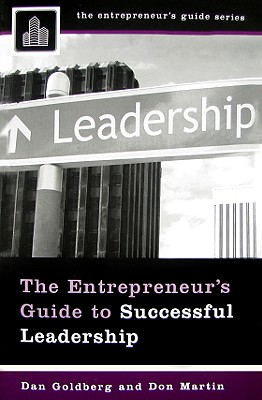 The Entrepreneur's Guide to Successful Leadership - Goldberg, Dan, and Martin, Don, Dr.