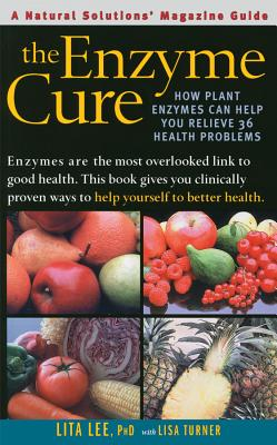 The Enzyme Cure: How Plant Enzymes Can Help You Relieve 36 Health Problems - Lee, Lita, Ph.D.