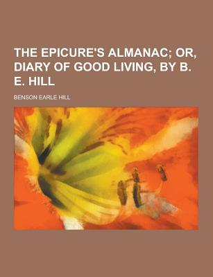 The Epicure's Almanac - Hill, Benson Earle