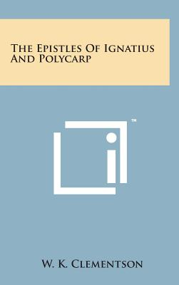 The Epistles of Ignatius and Polycarp - Clementson, W K (Translated by)