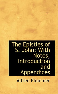 The Epistles of S. John: With Notes, Introduction and Appendices - Plummer, Alfred