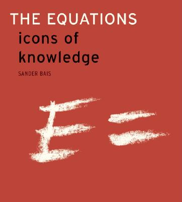 The Equations: Icons of Knowledge - Bais, Sander