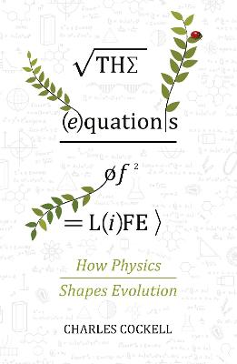 The Equations of Life: How Physics Shapes Evolution - Cockell, Charles