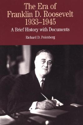 The Era of Franklin D. Roosevelt, 1933-1945: A Brief History with Documents - Polenberg, Richard D