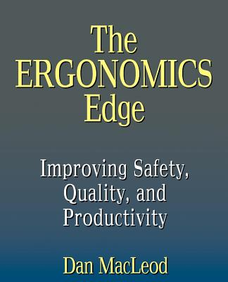 The Ergonomics Edge: Improving Safety, Quality, and Productivity - MacLeod, Dan