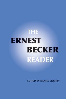 The Ernest Becker Reader - Liechty, Daniel (Editor)