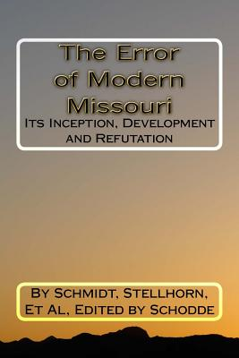 The Error of Modern Missouri: Its Inception, Development and Refutation - Ghodes, C B (Translated by), and Tressel, W E (Translated by), and Lenski, Richard C H (Translated by)