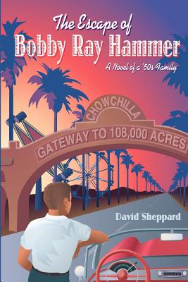 The Escape of Bobby Ray Hammer: A Novel of a '50s Family - Sheppard, David