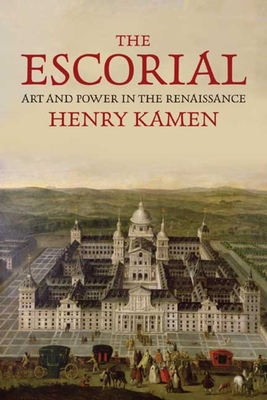The Escorial: Art and Power in the Renaissance - Kamen, Henry