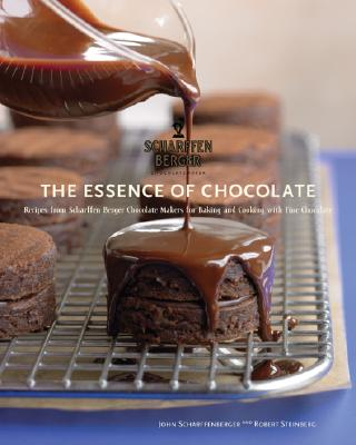 The Essence of Chocolate: Recipes from Scharffen Berger Chocolate Makers and Cooking with Fine Chocolate - Scharffenberger, John, and Steinberg, Robert, and Jones, Deborah (Photographer)